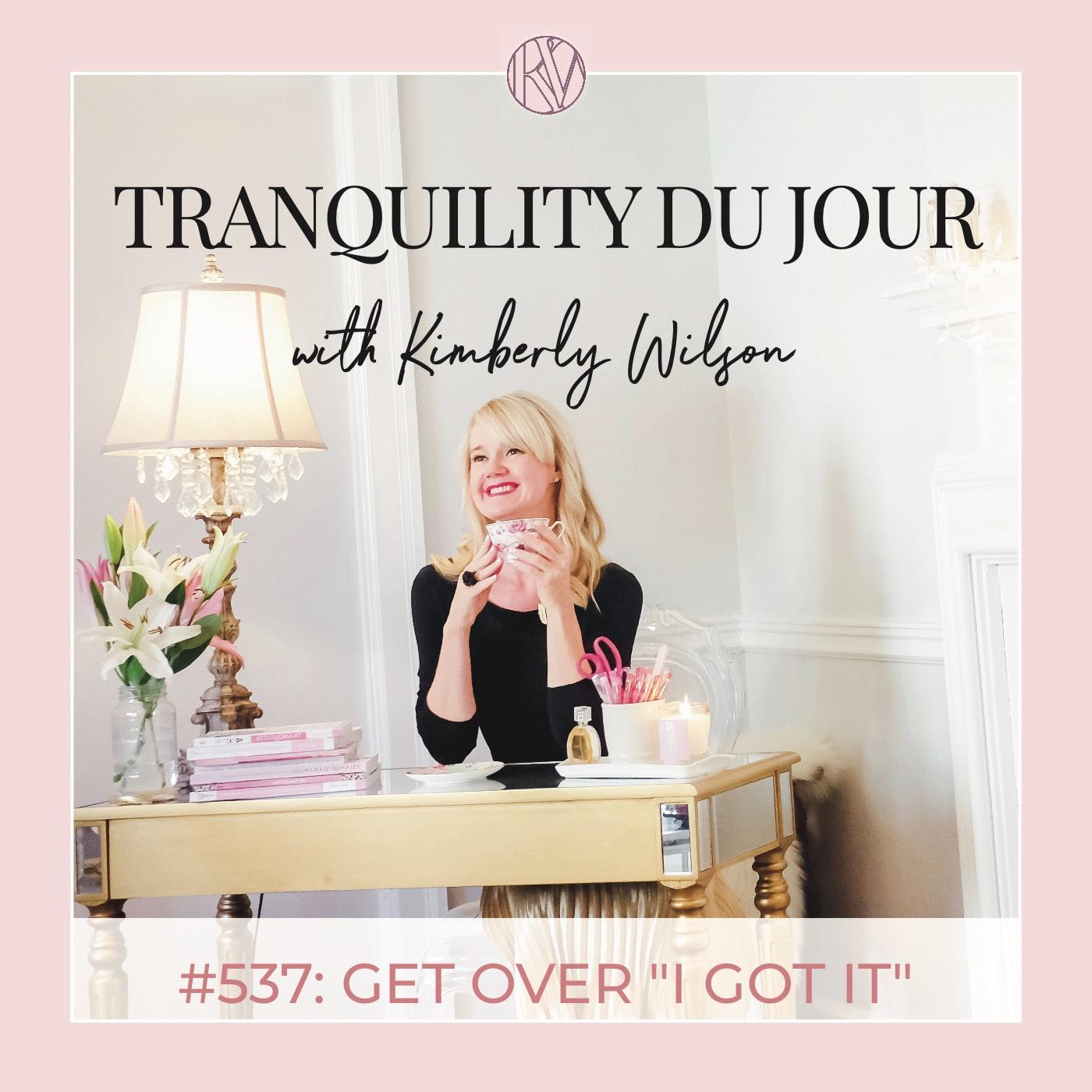 """Tranquility du Jour #537: Get Over """"I Got It!"""""""