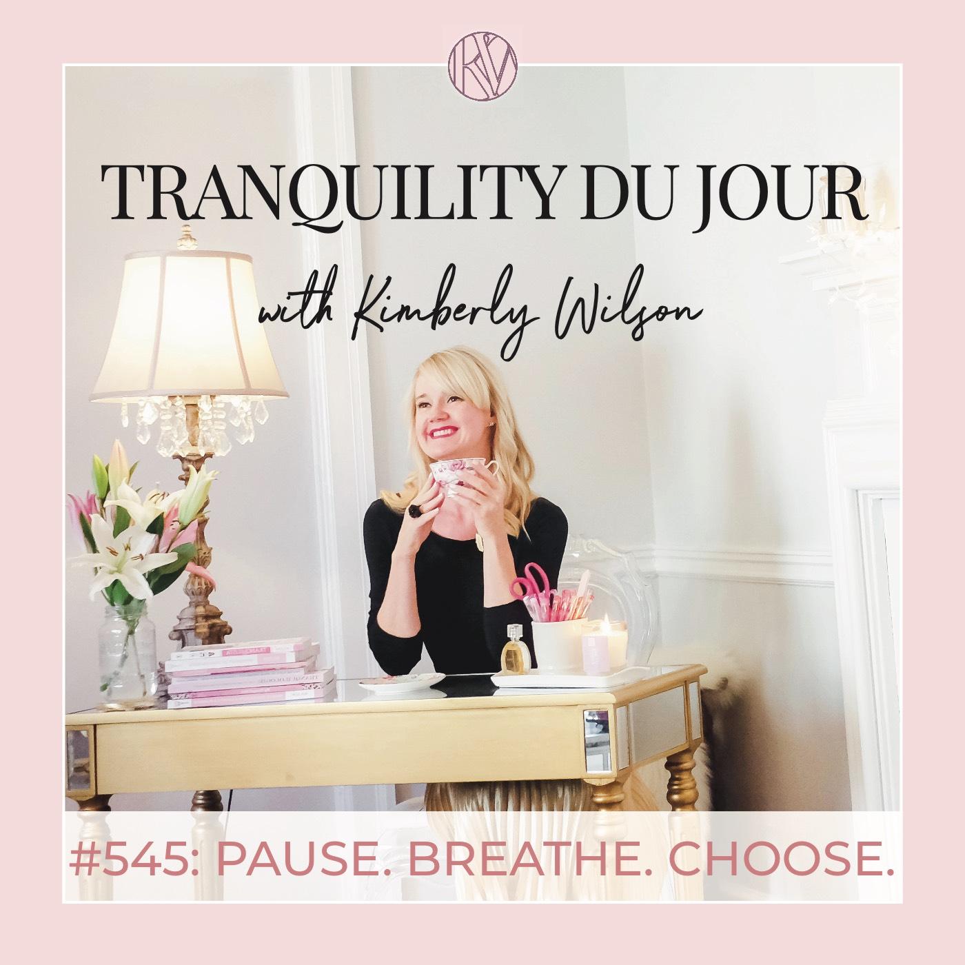 Tranquility du Jour #545: Pause. Breathe. Choose.